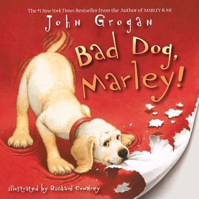 Bad Dog, Marley! By Grogan, John/ Cowdrey, Richard (ILT)