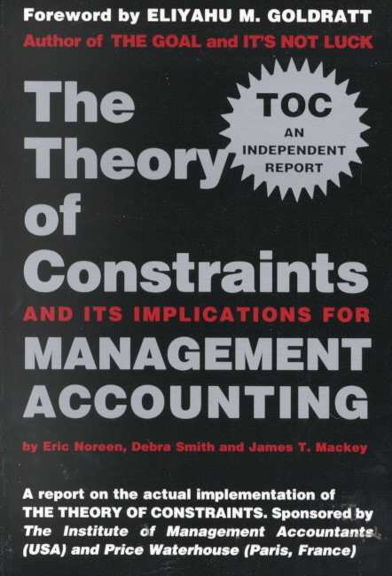 Theory of Constraints and Its Implications for Management Accounting By Noreen, Eric W./ Smith, Debra/ Mackey, James T./ Ima Foundation for Applied Research (COR)/ Price Waterhouse LLP (COR)